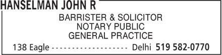 Hanselman John R (519-582-0770) - Annonce illustrée======= - BARRISTER & SOLICITOR NOTARY PUBLIC GENERAL PRACTICE