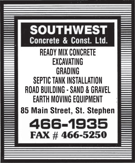 Southwest Concrete & Construction (506-466-1935) - Display Ad - READY MIX CONCRETE EXCAVATING GRADING SEPTIC TANK INSTALLATION ROAD BUILDING - SAND & GRAVEL EARTH MOVING EQUIPMENT READY MIX CONCRETE EXCAVATING GRADING SEPTIC TANK INSTALLATION ROAD BUILDING - SAND & GRAVEL EARTH MOVING EQUIPMENT
