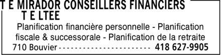T E Mirador - Conseillers Financiers T E Ltée (418-627-9905) - Annonce illustrée======= -