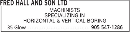 Fred Hall And Son Ltd (905-547-1286) - Display Ad - SPECIALIZING IN HORIZONTAL & VERTICAL BORING MACHINISTS SPECIALIZING IN HORIZONTAL & VERTICAL BORING MACHINISTS