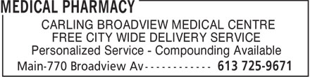 "Medical Pharmacies (613-725-9671) - Annonce illustrée======= - ""CARLING BROADVIEW MEDICAL CENTRE"" FREE CITY WIDE DELIVERY SERVICE Personalized Service - Compounding Available ""CARLING BROADVIEW MEDICAL CENTRE"" FREE CITY WIDE DELIVERY SERVICE Personalized Service - Compounding Available"