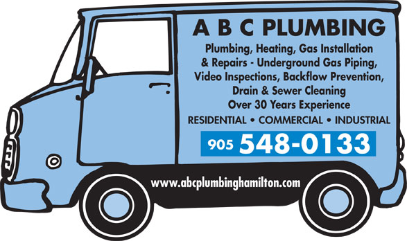 A B C Plumbing (905-548-0133) - Annonce illustrée======= - A B C PLUMBING Plumbing, Heating, Gas Installation & Repairs - Underground Gas Piping, Video Inspections, Backflow Prevention, Drain & Sewer Cleaning Over 30 Years Experience RESIDENTIAL   COMMERCIAL   INDUSTRIAL 905 548-0133 www.abcplumbinghamilton.com