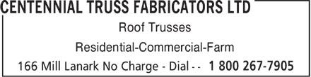 Centennial Truss Fabricators Ltd (1-800-267-7905) - Display Ad - Roof Trusses Residential-Commercial-Farm
