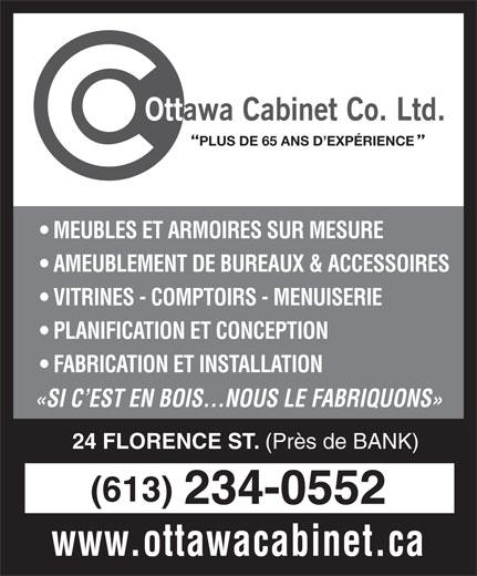 Ottawa Cabinet Co Ltd (613-234-0552) - Annonce illustrée======= - MEUBLES ET ARMOIRES SUR MESURE AMEUBLEMENT DE BUREAUX & ACCESSOIRES VITRINES - COMPTOIRS - MENUISERIE PLANIFICATION ET CONCEPTION FABRICATION ET INSTALLATION «SI C EST EN BOIS...NOUS LE FABRIQUONS» 24 FLORENCE ST. (Près de BANK) (613) 234-0552 www.ottawacabinet.ca PLUS DE 65 ANS D EXPÉRIENCE MEUBLES ET ARMOIRES SUR MESURE AMEUBLEMENT DE BUREAUX & ACCESSOIRES VITRINES - COMPTOIRS - MENUISERIE PLANIFICATION ET CONCEPTION FABRICATION ET INSTALLATION «SI C EST EN BOIS...NOUS LE FABRIQUONS» 24 FLORENCE ST. (Près de BANK) (613) 234-0552 www.ottawacabinet.ca PLUS DE 65 ANS D EXPÉRIENCE