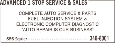 Advanced 1 Stop Service & Sales (807-346-8001) - Display Ad - ADVANCED 1 STOP SERVICE & SALES COMPLETE AUTO SERVICE & PARTS FUEL INJECTION SYSTEM & ELECTRONIC COMPUTER DIAGNOSTIC ¿AUTO REPAIR IS OUR BUSINESS¿ 686 Squier 346-8001