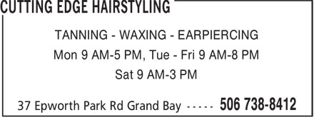 Cutting Edge Hairstyling (506-738-8412) - Display Ad - TANNING - WAXING - EARPIERCING Sat 9 AM-3 PM Mon 9 AM-5 PM, Tue - Fri 9 AM-8 PM
