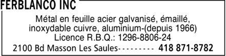 Ferblanco Inc (418-871-8782) - Annonce illustrée======= - Métal en feuille acier galvanisé, émaillé, inoxydable cuivre, aluminium-(depuis 1966) Licence R.B.Q.: 1296-8806-24 Métal en feuille acier galvanisé, émaillé, inoxydable cuivre, aluminium-(depuis 1966) Licence R.B.Q.: 1296-8806-24