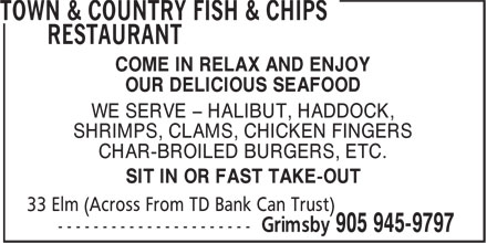 Town & Country Fish & Chips Restaurant (905-945-9797) - Display Ad - OUR DELICIOUS SEAFOOD WE SERVE - HALIBUT, HADDOCK, SHRIMPS, CLAMS, CHICKEN FINGERS CHAR-BROILED BURGERS, ETC. SIT IN OR FAST TAKE-OUT COME IN RELAX AND ENJOY