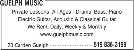 Guelph Music (519-836-3199) - Annonce illustrée======= - Private Lessons, All Ages - Drums, Bass, Piano Electric Guitar, Acoustic & Classical Guitar We Rent: Daily, Weekly & Monthly www.guelphmusic.com