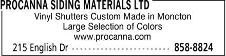 Procanna Siding Materials Ltd (506-858-8824) - Annonce illustrée======= - Vinyl Shutters Custom Made in Moncton Large Selection of Colors www.procanna.com