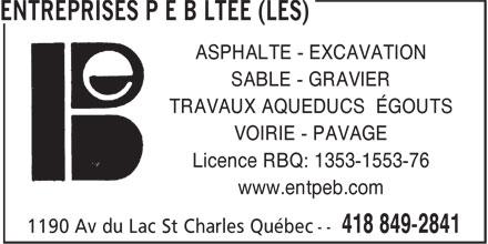 Les Entreprises P E B Ltée (418-849-2841) - Annonce illustrée======= - ASPHALTE - EXCAVATION SABLE - GRAVIER TRAVAUX AQUEDUCS ÉGOUTS VOIRIE - PAVAGE Licence RBQ: 1353-1553-76 www.entpeb.com