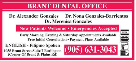 Brant Dental (905-631-3043) - Display Ad - Dr. Alexander Gonzales Dr. Nona Gonzales-Barrientos Dr. Merenisa Gonzales New Patients Welcome   Emergencies Accepted Early Morning, Evening & Saturday Appointments Available Free Initial Consultation   Payment Plans Available ENGLISH - Filipino Spoken 1035 Brant Street Suite 7 Burlington (905) 631-3043 (Corner Of Brant & Plains Rd) Dr. Alexander Gonzales Dr. Nona Gonzales-Barrientos Dr. Merenisa Gonzales New Patients Welcome   Emergencies Accepted Early Morning, Evening & Saturday Appointments Available Free Initial Consultation   Payment Plans Available ENGLISH - Filipino Spoken 1035 Brant Street Suite 7 Burlington (905) 631-3043 (Corner Of Brant & Plains Rd)  Dr. Alexander Gonzales Dr. Nona Gonzales-Barrientos Dr. Merenisa Gonzales New Patients Welcome   Emergencies Accepted Early Morning, Evening & Saturday Appointments Available Free Initial Consultation   Payment Plans Available ENGLISH - Filipino Spoken 1035 Brant Street Suite 7 Burlington (905) 631-3043 (Corner Of Brant & Plains Rd)  Dr. Alexander Gonzales Dr. Nona Gonzales-Barrientos Dr. Merenisa Gonzales New Patients Welcome   Emergencies Accepted Early Morning, Evening & Saturday Appointments Available Free Initial Consultation   Payment Plans Available ENGLISH - Filipino Spoken 1035 Brant Street Suite 7 Burlington (905) 631-3043 (Corner Of Brant & Plains Rd)  Dr. Alexander Gonzales Dr. Nona Gonzales-Barrientos Dr. Merenisa Gonzales New Patients Welcome   Emergencies Accepted Early Morning, Evening & Saturday Appointments Available Free Initial Consultation   Payment Plans Available ENGLISH - Filipino Spoken 1035 Brant Street Suite 7 Burlington (905) 631-3043 (Corner Of Brant & Plains Rd) Dr. Alexander Gonzales Dr. Nona Gonzales-Barrientos Dr. Merenisa Gonzales New Patients Welcome   Emergencies Accepted Early Morning, Evening & Saturday Appointments Available Free Initial Consultation   Payment Plans Available ENGLISH - Filipino Spoken 1035 Brant Street Suite 7 