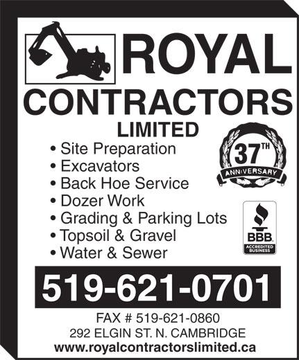 Royal Contractors Limited (519-621-0701) - Annonce illustrée======= - Grading & Parking Lots Topsoil & Gravel Water & Sewer 519-621-0701 FAX # 519-621-0860 292 ELGIN ST. N. CAMBRIDGE www.royalcontractorslimited.ca CONTRACTORS LIMITED TH Site Preparation 37 Excavators Back Hoe Service Dozer Work Grading & Parking Lots Topsoil & Gravel Water & Sewer 519-621-0701 www.royalcontractorslimited.ca CONTRACTORS LIMITED TH Site Preparation 37 Excavators Back Hoe Service Dozer Work FAX # 519-621-0860 292 ELGIN ST. N. CAMBRIDGE