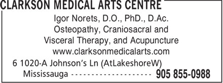 Clarkson Medical Arts Centre (905-855-0988) - Annonce illustrée======= - Igor Norets, D.O., PhD., D.Ac. Osteopathy, Craniosacral and Visceral Therapy, and Acupuncture www.clarksonmedicalarts.com