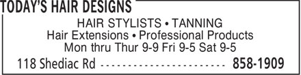 Today's Hair Designs (506-858-1909) - Display Ad - HAIR STYLISTS   TANNING Hair Extensions   Professional Products Mon thru Thur 9-9 Fri 9-5 Sat 9-5  HAIR STYLISTS   TANNING Hair Extensions   Professional Products Mon thru Thur 9-9 Fri 9-5 Sat 9-5