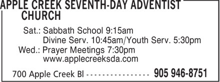 Apple Creek Seventh-Day Adventist Church (905-946-8751) - Display Ad - Sat.: Sabbath School 9:15am Divine Serv. 10:45am/Youth Serv. 5:30pm Wed.: Prayer Meetings 7:30pm www.applecreeksda.com