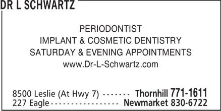 Dr L Schwartz (905-771-1611) - Display Ad - PERIODONTIST IMPLANT & COSMETIC DENTISTRY SATURDAY & EVENING APPOINTMENTS www.Dr-L-Schwartz.com  PERIODONTIST IMPLANT & COSMETIC DENTISTRY SATURDAY & EVENING APPOINTMENTS www.Dr-L-Schwartz.com