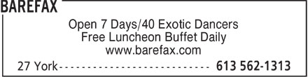 Barefax (613-562-1313) - Display Ad - Open 7 Days/40 Exotic Dancers Free Luncheon Buffet Daily www.barefax.com  Open 7 Days/40 Exotic Dancers Free Luncheon Buffet Daily www.barefax.com  Open 7 Days/40 Exotic Dancers Free Luncheon Buffet Daily www.barefax.com