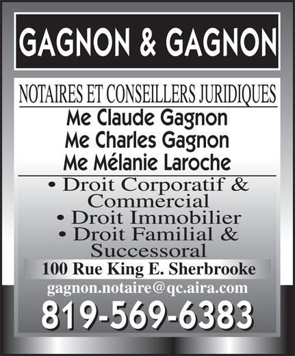 Gagnon & Gagnon Notaires (819-569-6383) - Annonce illustrée======= - Me Charles Gagnon Me Mélanie Laroche Droit Corporatif & Commercial Droit Immobilier Droit Familial & Successoral 100 Rue King E. Sherbrooke NOTAIRES ET CONSEILLERS JURIDIQUES Me Claude Gagnon