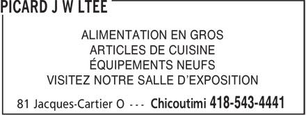 Picard J W Ltée (418-543-4441) - Annonce illustrée======= - ALIMENTATION EN GROS ARTICLES DE CUISINE ÉQUIPEMENTS NEUFS VISITEZ NOTRE SALLE D'EXPOSITION