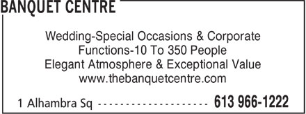 Banquet Centre (613-966-1222) - Annonce illustrée======= - Wedding-Special Occasions & Corporate Functions-10 To 350 People Elegant Atmosphere & Exceptional Value www.thebanquetcentre.com