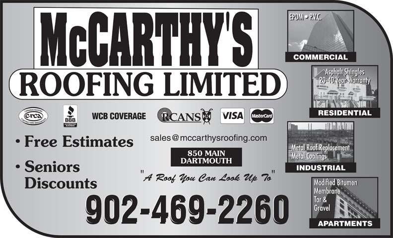 McCarthy's Roofing Limited (902-469-2260) - Annonce illustrée======= - COMMERCIAL Asphalt Shingles 20-40 Year Warranty RESIDENTIAL Free Estimates Metal Roof Replacement 850 MAIN Metal Coatings DARTMOUTH INDUSTRIAL Seniors A Roof You Can Look Up To Modified Bitumen Discounts Membrane Tar & Gravel 902-469-2260 APARTMENTS 902-469-2260902-469-2260 COMMERCIAL Asphalt Shingles 20-40 Year Warranty RESIDENTIAL Free Estimates Metal Roof Replacement 850 MAIN Metal Coatings DARTMOUTH INDUSTRIAL Seniors A Roof You Can Look Up To Modified Bitumen Discounts Membrane Tar & Gravel 902-469-2260902-469-2260 902-469-2260 APARTMENTS