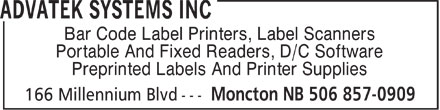 Advatek Systems Inc (506-857-0909) - Annonce illustrée======= - Bar Code Label Printers, Label Scanners Portable And Fixed Readers, D/C Software Preprinted Labels And Printer Supplies  Bar Code Label Printers, Label Scanners Portable And Fixed Readers, D/C Software Preprinted Labels And Printer Supplies  Bar Code Label Printers, Label Scanners Portable And Fixed Readers, D/C Software Preprinted Labels And Printer Supplies  Bar Code Label Printers, Label Scanners Portable And Fixed Readers, D/C Software Preprinted Labels And Printer Supplies