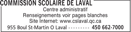 Commission scolaire de Laval (450-662-7000) - Display Ad - Renseignements voir pages blanches Site Internet: www.cslaval.qc.ca Centre administratif