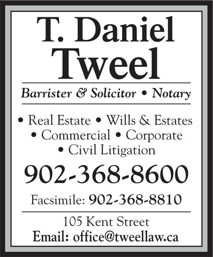 Tweel T Daniel (902-368-8600) - Display Ad - Barrister & Solicitor   Notary Real Estate   Wills & Estates Commercial   Corporate Civil Litigation 902-368-8600 902-368-8810 105 Kent Street Facsimile: