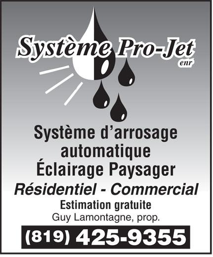 Système Pro-Jet Enr (819-425-9355) - Annonce illustrée======= - Système Pro-Jet enr Système d arrosage automatique Éclairage Paysager Résidentiel - Commercial Estimation gratuite Guy Lamontagne, prop. (819) 425-9355 Système Pro-Jet enr Système d arrosage automatique Éclairage Paysager Résidentiel - Commercial Estimation gratuite Guy Lamontagne, prop. (819) 425-9355  Système Pro-Jet enr Système d arrosage automatique Éclairage Paysager Résidentiel - Commercial Estimation gratuite Guy Lamontagne, prop. (819) 425-9355