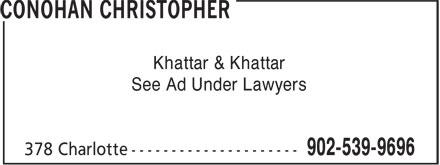 Conohan Christopher (902-539-9696) - Annonce illustrée======= - Khattar & Khattar See Ad Under Lawyers