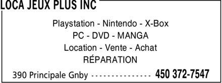 Loca Jeux Plus Inc (450-372-7547) - Display Ad - LOCA JEUX PLUS INC Playstation Nintendo X-Box PC DVD MANGA Location Vente Achat RÉPARATION 390 Principale Gnby 450 372-7547