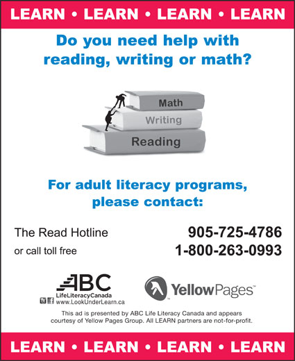 The Read Hotline (905-725-4786) - Annonce illustrée======= - www.LookUnderLearn.ca This ad is presented by ABC Life Literacy Canada and appears courtesy of Yellow Pages Group. All LEARN partners are not-for-profit.  www.LookUnderLearn.ca This ad is presented by ABC Life Literacy Canada and appears courtesy of Yellow Pages Group. All LEARN partners are not-for-profit.  www.LookUnderLearn.ca This ad is presented by ABC Life Literacy Canada and appears courtesy of Yellow Pages Group. All LEARN partners are not-for-profit.