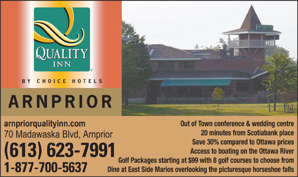 Quality Inn (613-623-7991) - Annonce illustrée======= - Golf Packages starting at $99 with 8 golf courses to choose from Dine at East Side Marios overlooking the picturesque horseshoe falls 20 minutes from Scotiabank place Save 30% compared to Ottawa prices Out of Town conference & wedding centre Access to boating on the Ottawa River