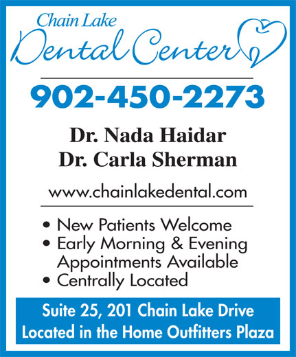 Chain Lake Dental Center (902-450-2273) - Display Ad - Suite 25, 201 Chain Lake Drive Located in the Home Outfitters Plaza www.chainlakedental.com New Patients Welcome Early Morning & Evening Appointments Available Centrally Located