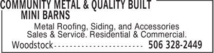Community Metal & Quality Built Mini Barns (506-328-2449) - Display Ad - Metal Roofing, Siding, and Accessories Sales & Service. Residential & Commercial. Metal Roofing, Siding, and Accessories Sales & Service. Residential & Commercial.
