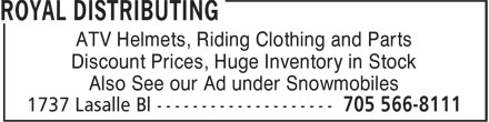 Royal Distributing (705-566-8111) - Display Ad - ATV Helmets, Riding Clothing and Parts Discount Prices, Huge Inventory in Stock Also See our Ad under Snowmobiles