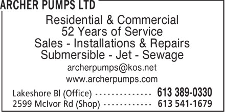 Archer Pumps Ltd (613-541-1679) - Display Ad - Residential & Commercial 52 Years of Service Sales - Installations & Repairs Submersible - Jet - Sewage archerpumps@kos.net www.archerpumps.com Lakeshore Bl (Office) --------------