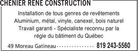 Chénier René Construction (819-243-5560) - Annonce illustrée======= - Installation de tous genres de revêtements Aluminium, métal, vinyle, canexel, bois naturel Travail garanti - Spécialiste reconnu par la régie du bâtiment du Québec