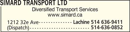 Simard (514-636-9411) - Display Ad - Diversified Transport Services 1212 32e Ave 514-636-0852 (Dispatch) www.simard.ca Lachine 514 636-9411 SIMARD TRANSPORT LTD