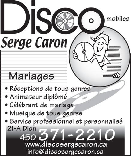 Caron Serge Disco Mobiles (450-371-2210) - Annonce illustrée======= - mobiles Mariages Réceptions de tous genres Animateur diplômé Célébrant de mariage Musique de tous genres Service professionnel et personnalisé 21-A Dion 450 371-2210 www.discosergecaron.ca