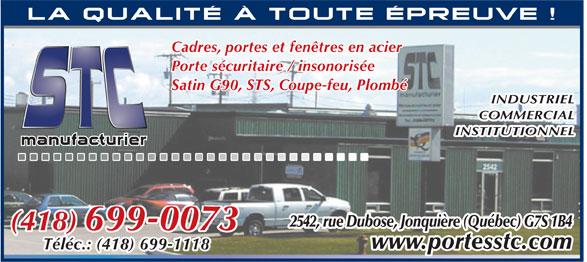 Portes S T C Inc (418-699-0073) - Annonce illustrée======= - Porte sécuritaire / insonorisée Satin G90, STS, Coupe-feu, Plombé INDUSTRIEL COMMERCIAL INSTITUTIONNEL 2542, rue Dubose, Jonquière (Québec) G7S 1B4 (418) 699-0073 www.portesstc.com Téléc.: (418) 699-1118 Cadres, portes et fenêtres en acier