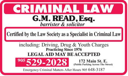 Geoffrey M Read (905-529-2028) - Annonce illustrée======= - G.M. READ, Esq. barrister & solicitor Certified by the Law Society as a Specialist in Criminal Law including: Driving, Drug & Youth Charges 172 Main St. E. (Public Parking Across The Street) Emergency Criminal Matters After Hours 905 648-3187