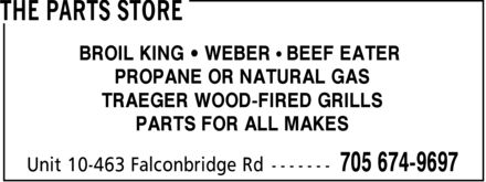 The Parts Store (705-674-9697) - Display Ad - PARTS FOR ALL MAKES TRAEGER WOOD-FIRED GRILLS PROPANE OR NATURAL GAS BROIL KING * WEBER * BEEF EATER