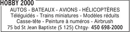 Hobby 2000 (450-698-2000) - Annonce illustrée======= - AUTOS - BATEAUX - AVIONS - HÉLICOPTÈRES Téléguidés - Trains miniatures - Modèles réduits Casse-tête - Peinture à numéros - Airbrush