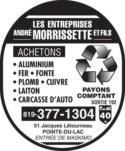 André Morrissette Fer et Métaux (819-377-1304) - Display Ad - ACHETONS ALUMINIUM FER   FONTE PLOMB   CUIVRE PAYONS LAITON COMPTANT CARCASSE D AUTO SORTIE 192 819- 377-1304 51 Jacques Létourneau POINTE-DU-LAC ENTRÉE DE MASKIMO
