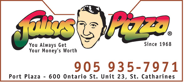 Julius Pizza (905-935-7971) - Annonce illustrée======= - Since 1968 You Always Get Your Money's Worth 905 935-7971 Port Plaza - 600 Ontario St. Unit 23, St. Catharines