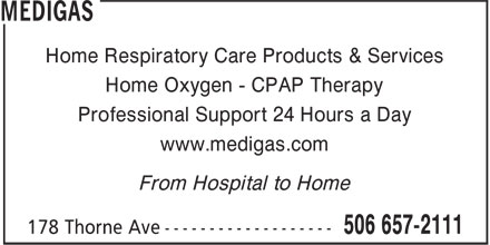 Medigas (506-657-2111) - Display Ad - Home Oxygen - CPAP Therapy Professional Support 24 Hours a Day www.medigas.com From Hospital to Home Home Respiratory Care Products & Services