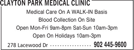 Clayton Park Medical Clinic (902-445-9600) - Display Ad - Medical Care On A WALK-IN Basis Blood Collection On Site Open Mon-Fri 9am-8pm Sat-Sun 10am-3pm Open On Holidays 10am-3pm