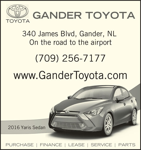 Gander Toyota (709-256-7177) - Display Ad - (709) 256-7177 www.GanderToyota.com 2016 Yaris Sedan2016d PURCHASE FINANCE LEASE SERVICE PARTS GANDER TOYOTA TOYOTA 340 James Blvd, Gander, NL On the road to the airport